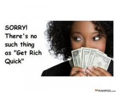 "SORRY! There's no such thing as ""Get Rich Quick"""